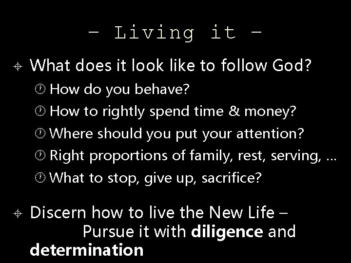 – Living it – What does it look like to follow God? How do