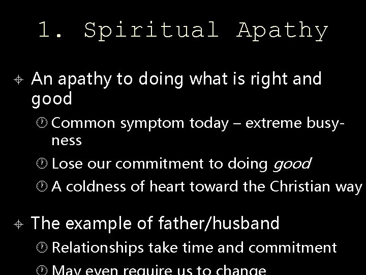 1. Spiritual Apathy An apathy to doing what is right and good Common symptom