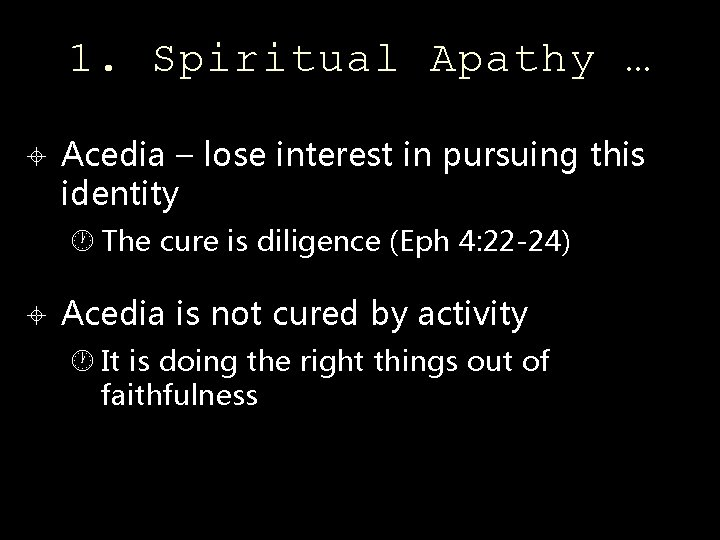 1. Spiritual Apathy … Acedia – lose interest in pursuing this identity The cure
