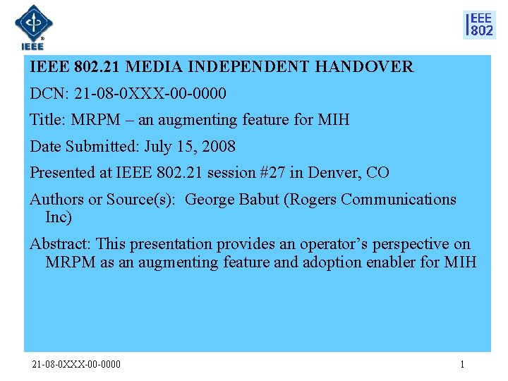 IEEE 802. 21 MEDIA INDEPENDENT HANDOVER DCN: 21 -08 -0 XXX-00 -0000 Title: MRPM