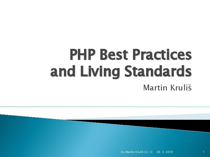 PHP Best Practices and Living Standards Martin Kruliš by Martin Kruliš (v 1. 1)