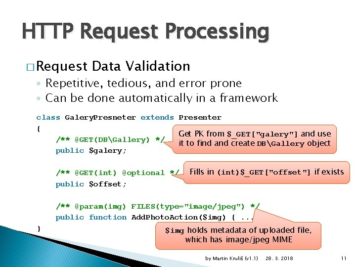 HTTP Request Processing � Request Data Validation ◦ Repetitive, tedious, and error prone ◦