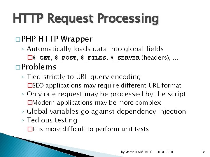 HTTP Request Processing � PHP HTTP Wrapper ◦ Automatically loads data into global fields