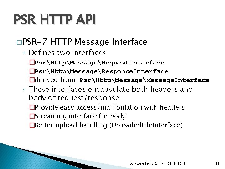 PSR HTTP API � PSR-7 HTTP Message Interface ◦ Defines two interfaces �PsrHttpMessageRequest. Interface