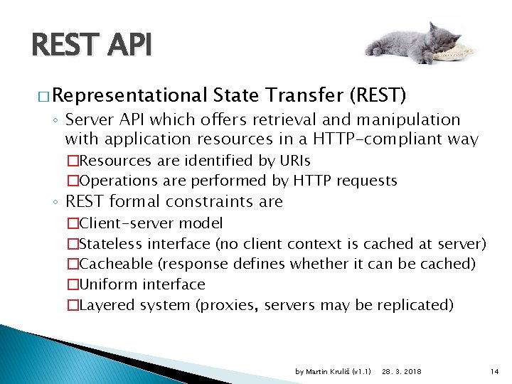 REST API � Representational State Transfer (REST) ◦ Server API which offers retrieval and