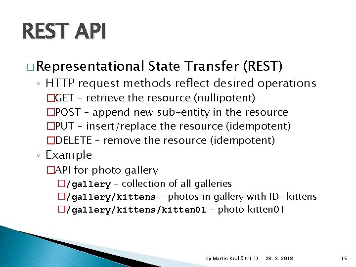 REST API � Representational State Transfer (REST) ◦ HTTP request methods reflect desired operations