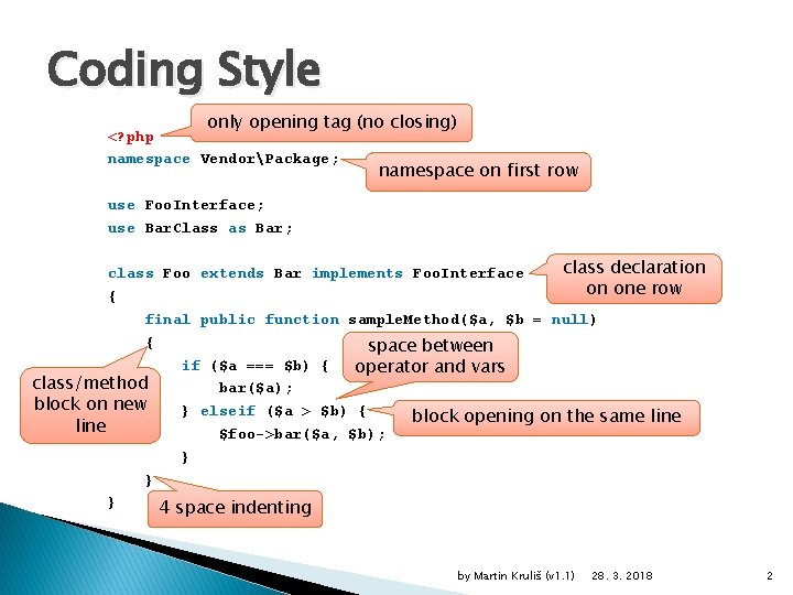Coding Style only opening tag (no closing) <? php namespace VendorPackage; namespace on first