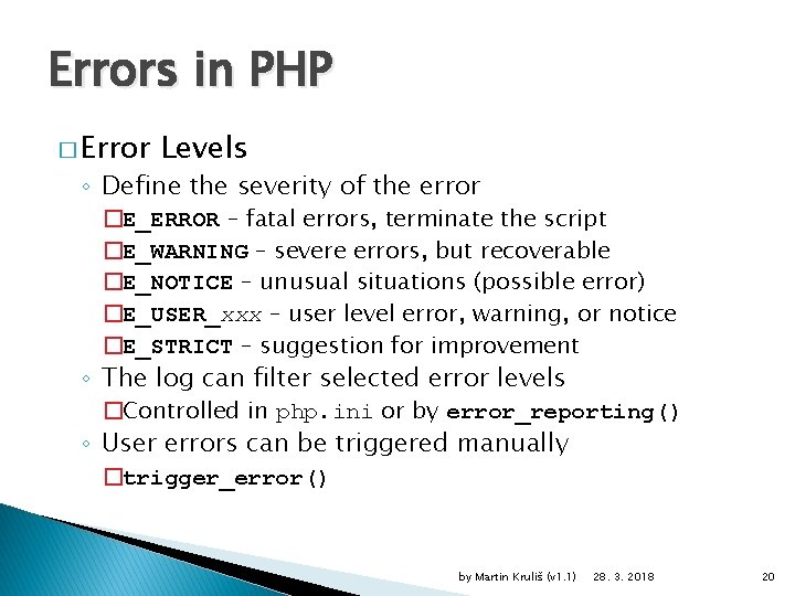 Errors in PHP � Error Levels ◦ Define the severity of the error �E_ERROR
