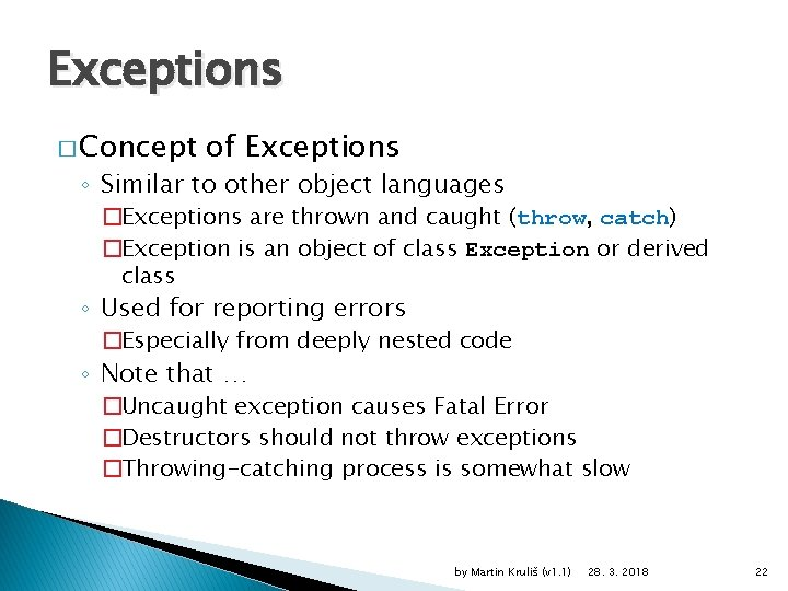 Exceptions � Concept of Exceptions ◦ Similar to other object languages �Exceptions are thrown