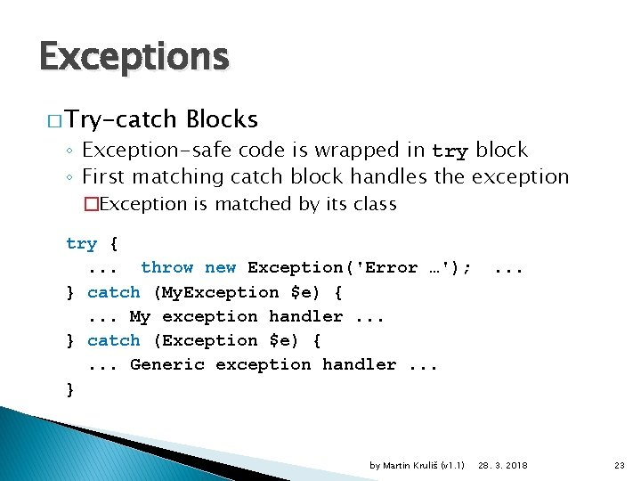 Exceptions � Try-catch Blocks ◦ Exception-safe code is wrapped in try block ◦ First