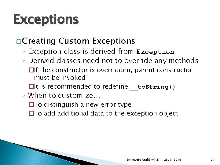 Exceptions � Creating Custom Exceptions ◦ Exception class is derived from Exception ◦ Derived