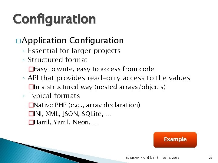Configuration � Application Configuration ◦ Essential for larger projects ◦ Structured format �Easy to