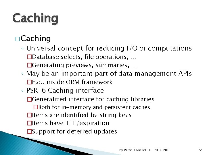 Caching � Caching ◦ Universal concept for reducing I/O or computations �Database selects, file
