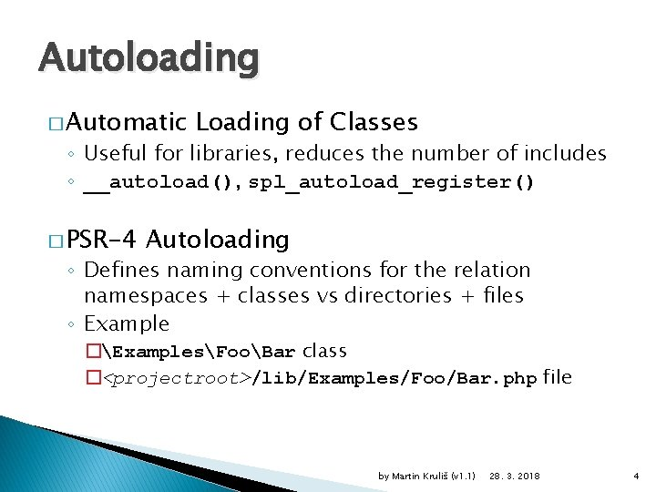Autoloading � Automatic Loading of Classes ◦ Useful for libraries, reduces the number of