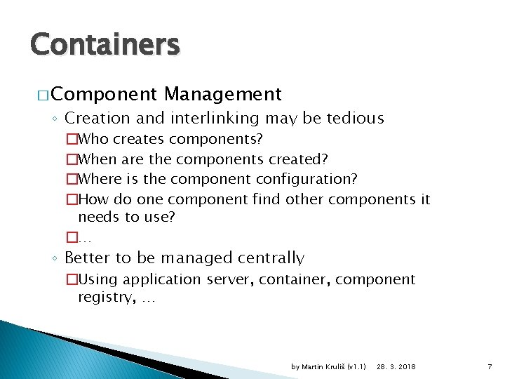 Containers � Component Management ◦ Creation and interlinking may be tedious �Who creates components?