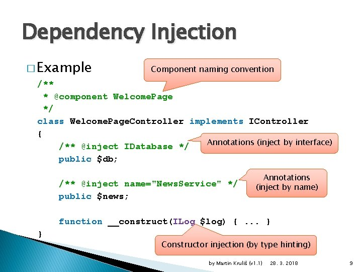 Dependency Injection � Example Component naming convention /** * @component Welcome. Page */ class