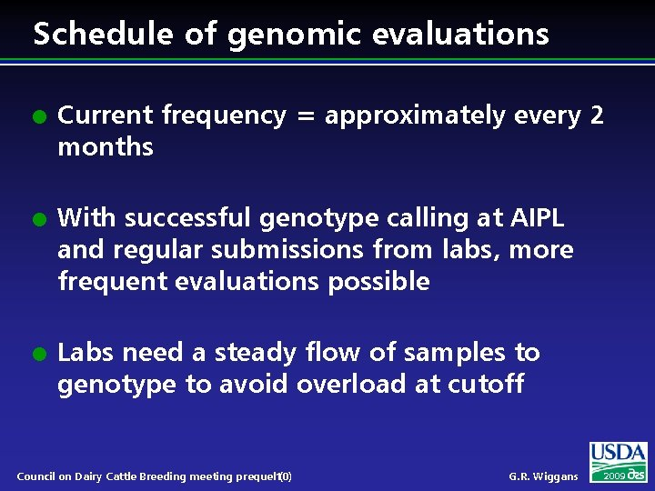 Schedule of genomic evaluations l l l Current frequency = approximately every 2 months