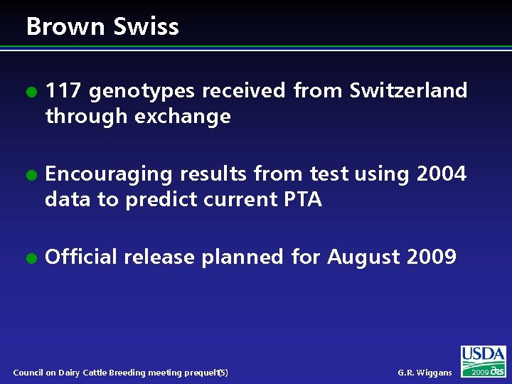 Brown Swiss l l l 117 genotypes received from Switzerland through exchange Encouraging results