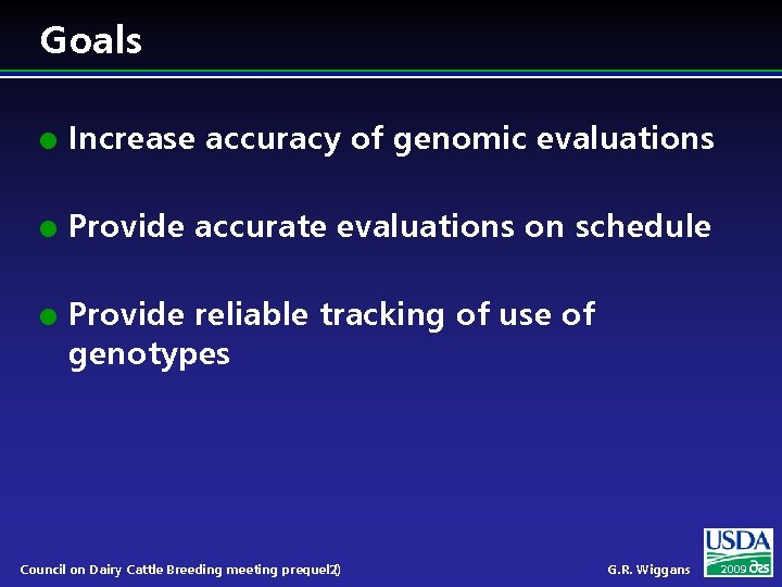 Goals l Increase accuracy of genomic evaluations l Provide accurate evaluations on schedule l