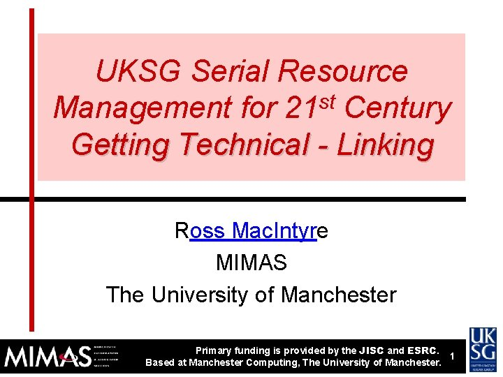 UKSG Serial Resource Management for 21 st Century Getting Technical - Linking Ross Mac.