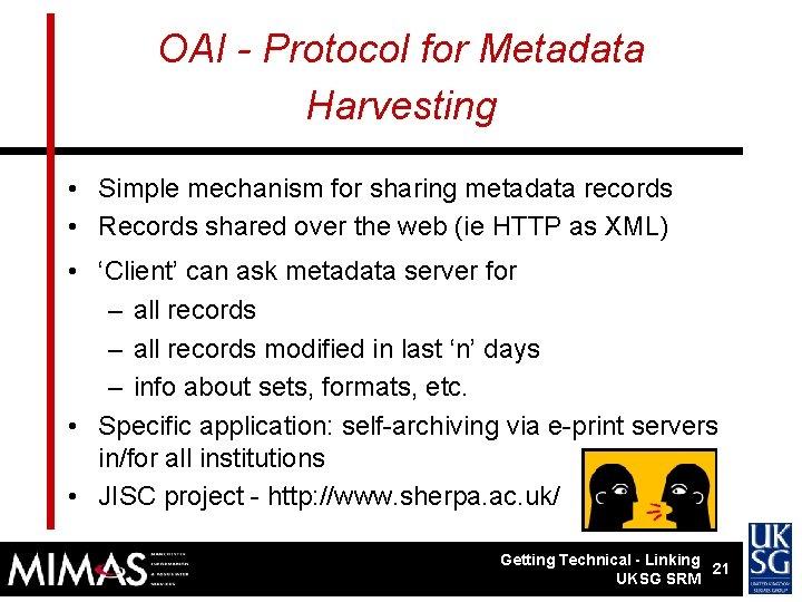 OAI - Protocol for Metadata Harvesting • Simple mechanism for sharing metadata records •
