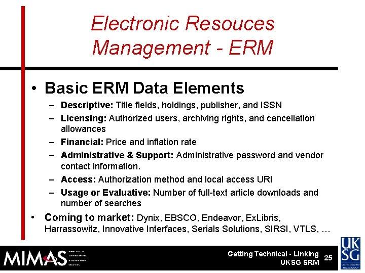 Electronic Resouces Management - ERM • Basic ERM Data Elements – Descriptive: Title fields,