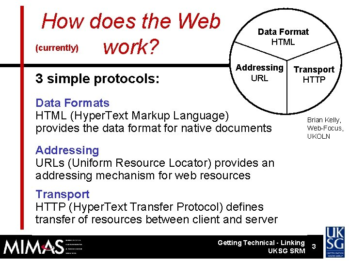 How does the Web (currently) work? 3 simple protocols: Data Format HTML Addressing URL