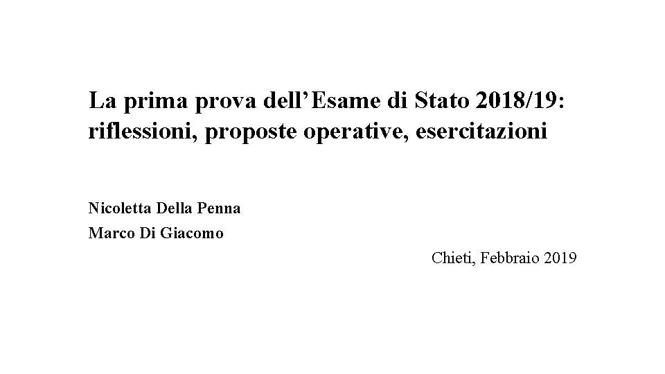 La prima prova dell'Esame di Stato 2018/19: riflessioni, proposte operative, esercitazioni Nicoletta Della Penna