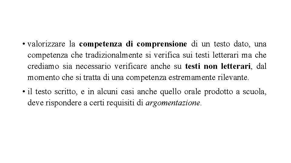 • valorizzare la competenza di comprensione di un testo dato, una competenza che