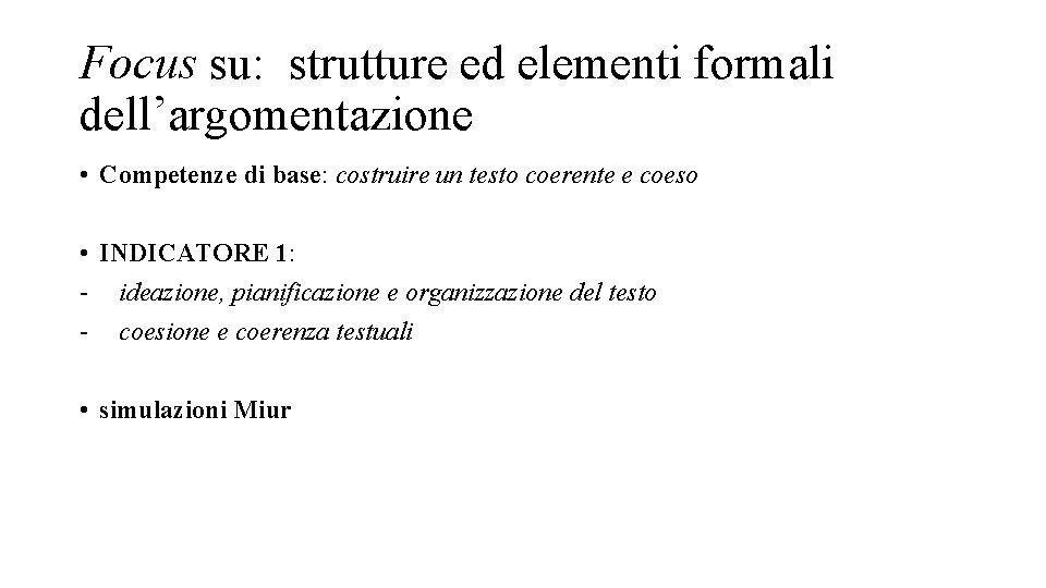 Focus su: strutture ed elementi formali dell'argomentazione • Competenze di base: costruire un testo
