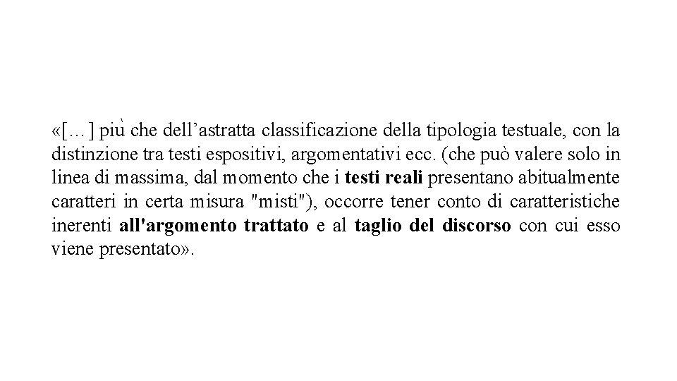 «[…] piu che dell'astratta classificazione della tipologia testuale, con la distinzione tra testi