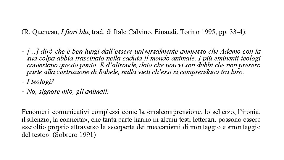 (R. Queneau, I fiori blu, trad. di Italo Calvino, Einaudi, Torino 1995, pp. 33