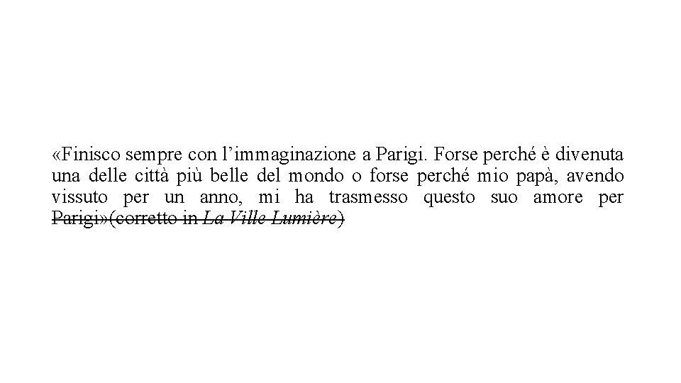 «Finisco sempre con l'immaginazione a Parigi. Forse perché è divenuta una delle città