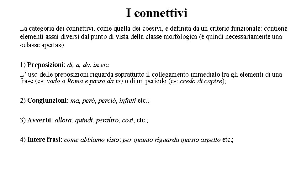 I connettivi La categoria dei connettivi, come quella dei coesivi, è definita da