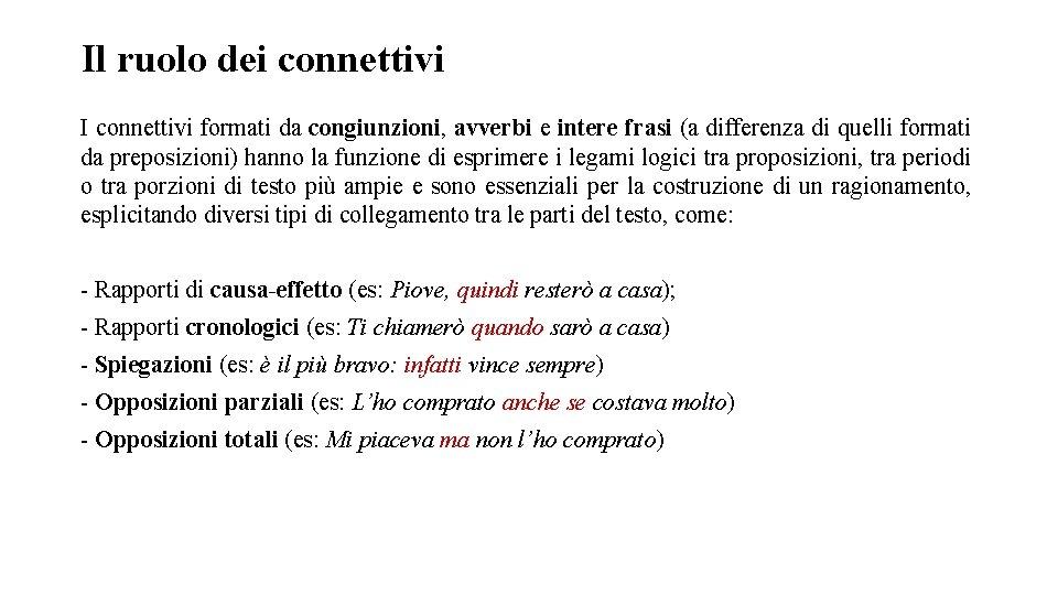 Il ruolo dei connettivi I connettivi formati da congiunzioni, avverbi e intere frasi (a