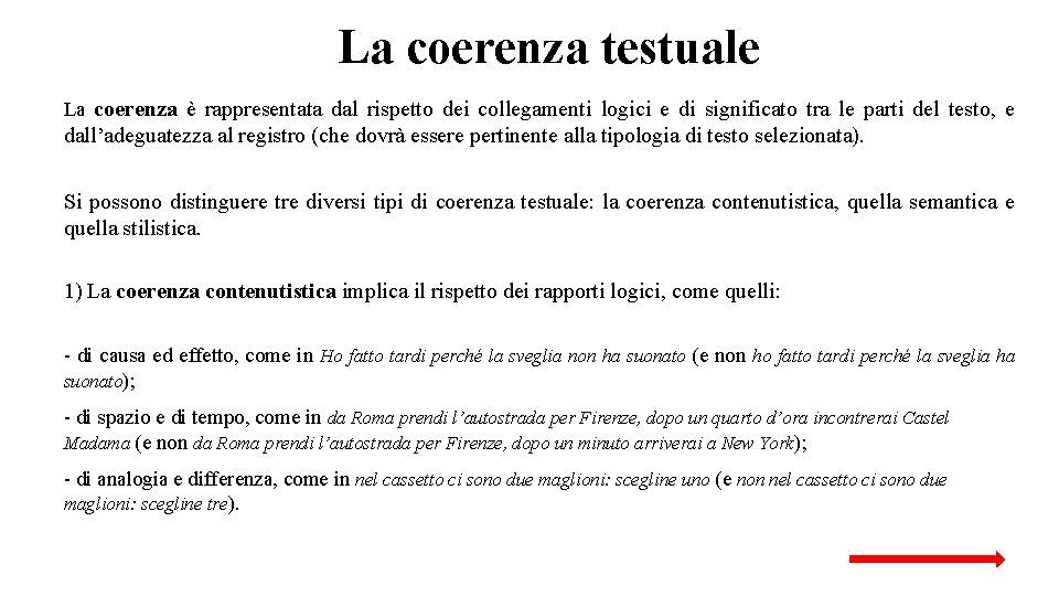 La coerenza testuale La coerenza è rappresentata dal rispetto dei collegamenti logici e di