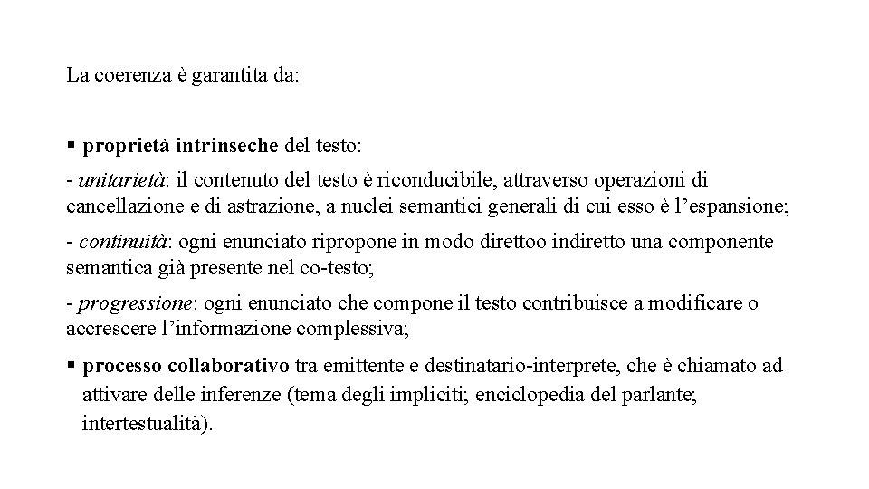 La coerenza è garantita da: § proprietà intrinseche del testo: - unitarietà: il contenuto
