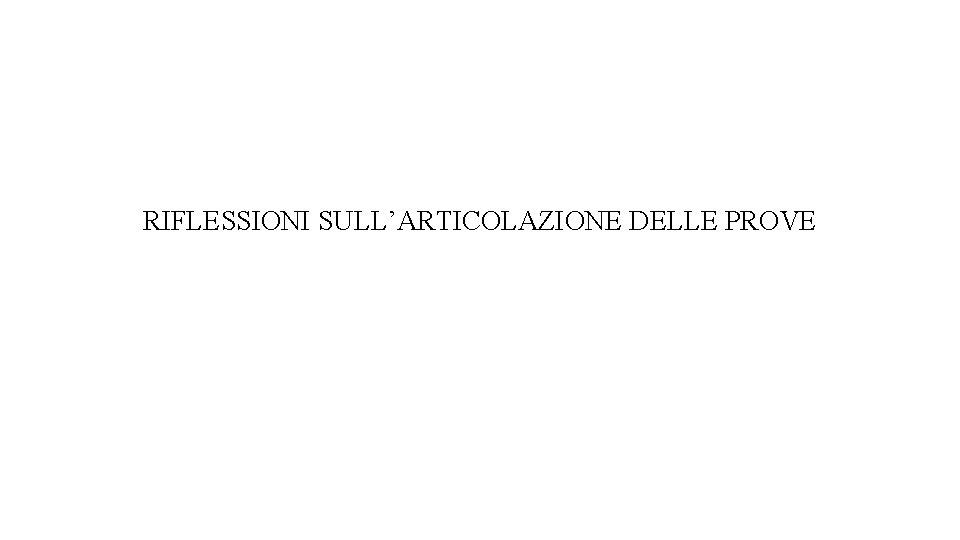 RIFLESSIONI SULL'ARTICOLAZIONE DELLE PROVE