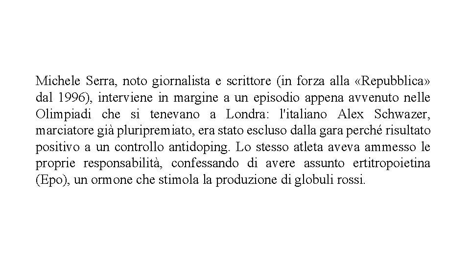 Michele Serra, noto giornalista e scrittore (in forza alla «Repubblica» dal 1996), interviene in