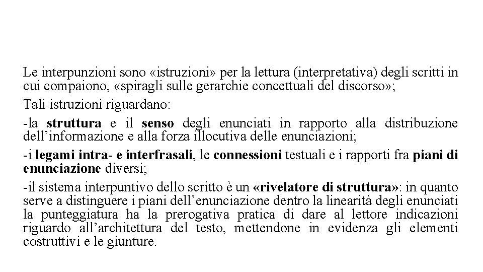 Le interpunzioni sono «istruzioni» per la lettura (interpretativa) degli scritti in cui compaiono, «spiragli
