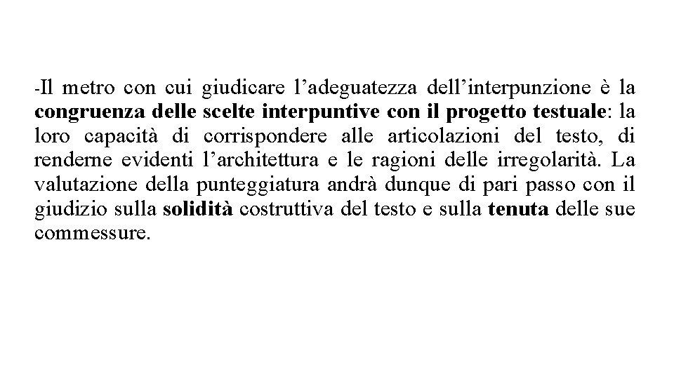 -Il metro con cui giudicare l'adeguatezza dell'interpunzione è la congruenza delle scelte interpuntive con