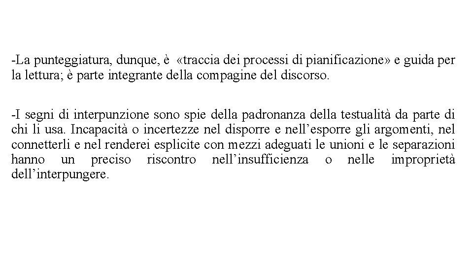 -La punteggiatura, dunque, è «traccia dei processi di pianificazione» e guida per la lettura;