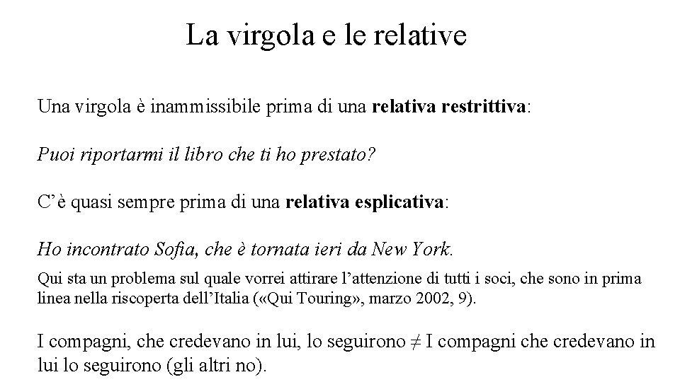 La virgola e le relative Una virgola è inammissibile prima di una relativa restrittiva: