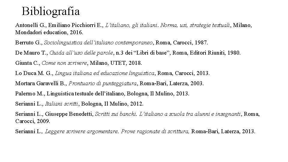 Bibliografia Antonelli G. , Emiliano Picchiorri E. , L'italiano, gli italiani. Norma, usi, strategie