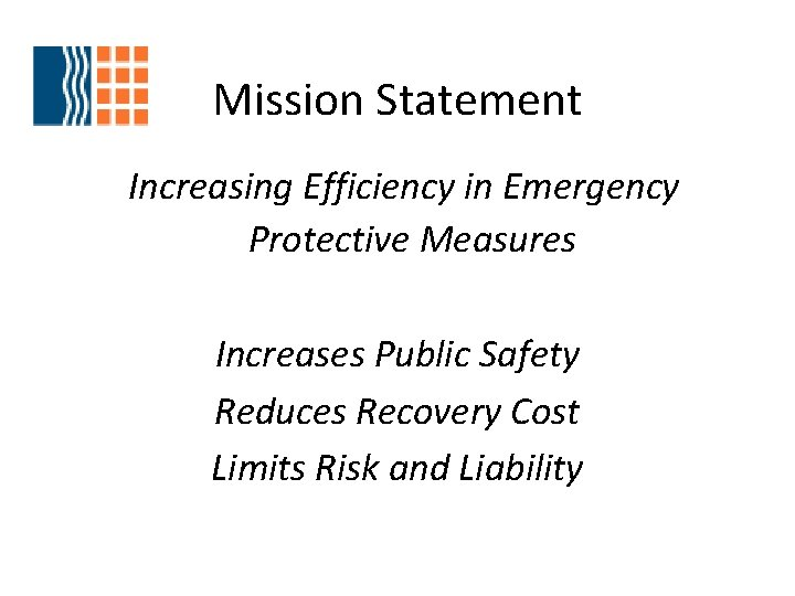 Mission Statement Increasing Efficiency in Emergency Protective Measures Increases Public Safety Reduces Recovery Cost