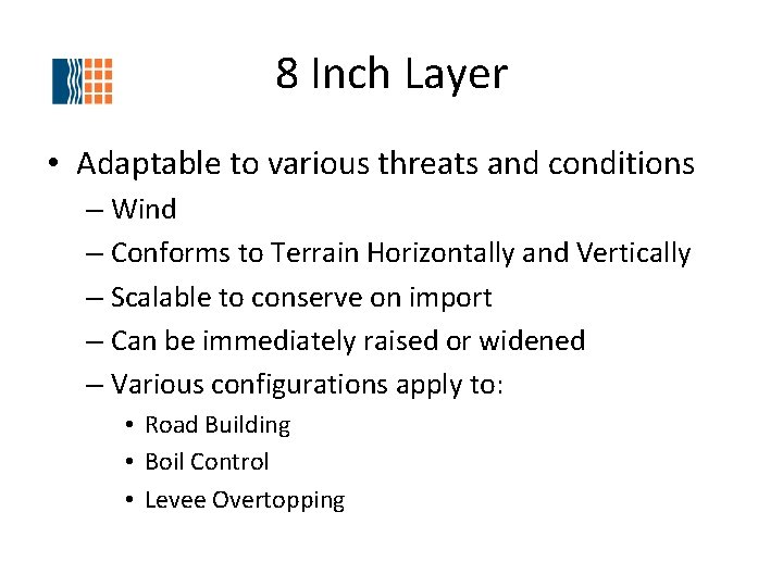 8 Inch Layer • Adaptable to various threats and conditions – Wind – Conforms