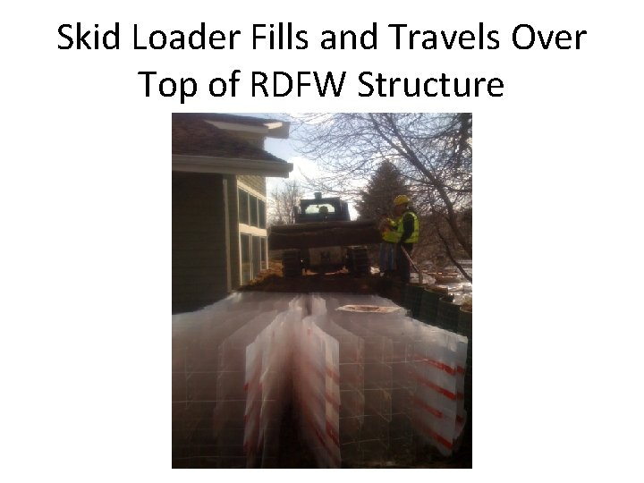 Skid Loader Fills and Travels Over Top of RDFW Structure