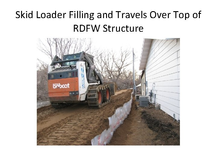 Skid Loader Filling and Travels Over Top of RDFW Structure