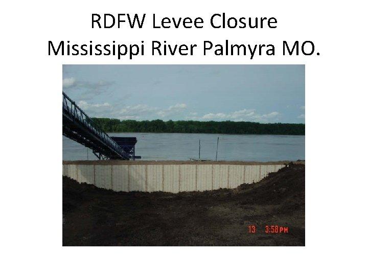 RDFW Levee Closure Mississippi River Palmyra MO.