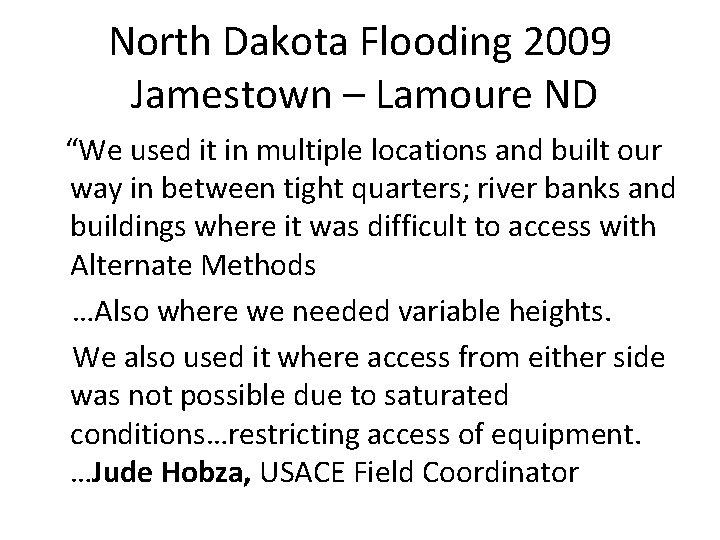 "North Dakota Flooding 2009 Jamestown – Lamoure ND ""We used it in multiple locations"